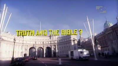 Part 1 - What About Truth and the Bible?